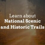 Click to learn about national scenic and historic trails