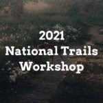 Click to learn about and or sign up for our 2021 National Trails Workshop